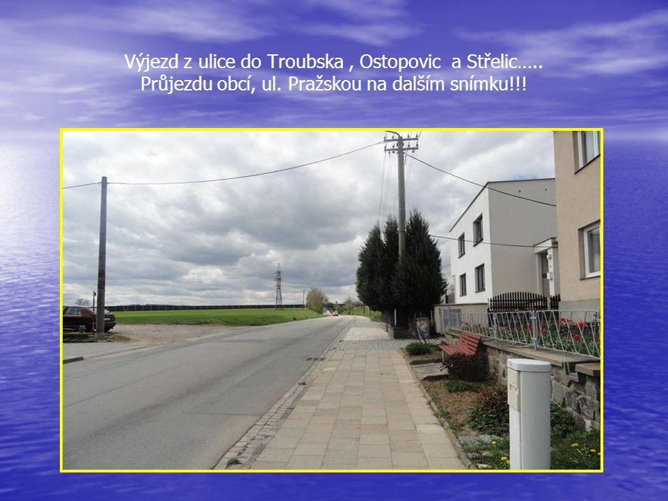 Výjezd z ulice do Troubska , Ostopovic a Střelic…. Průjezdu obcí, ul