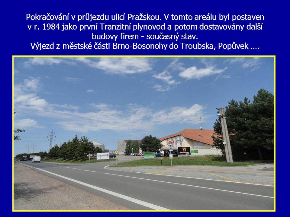 Pokračování v průjezdu ulicí Pražskou. V tomto areálu byl postaven v r