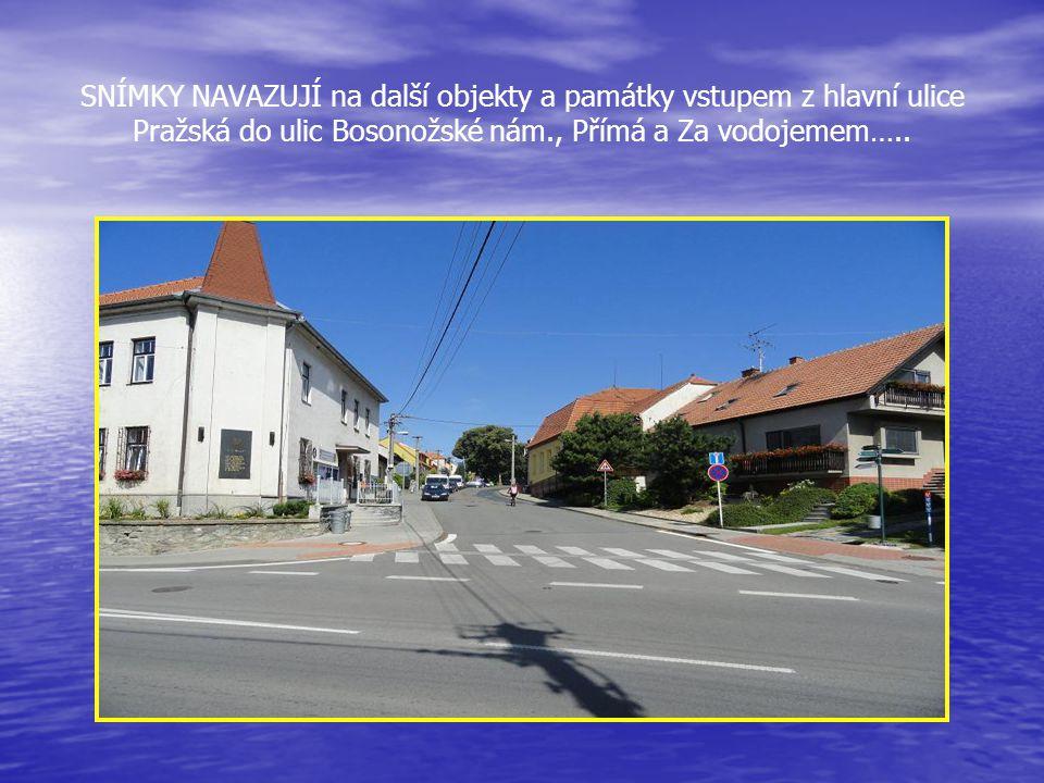 SNÍMKY NAVAZUJÍ na další objekty a památky vstupem z hlavní ulice Pražská do ulic Bosonožské nám., Přímá a Za vodojemem…..