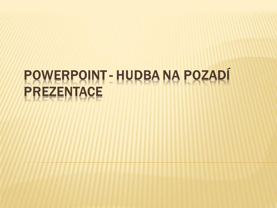 PowerPoint - hudba na pozadí prezentace