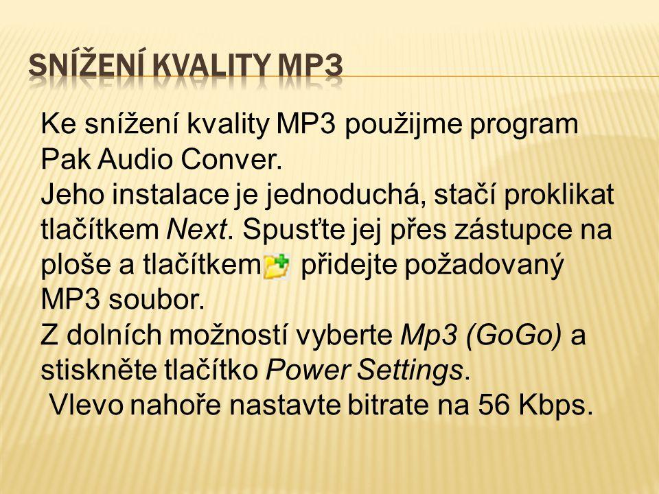 Snížení kvality MP3 Ke snížení kvality MP3 použijme program Pak Audio Conver.