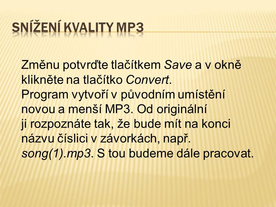 Snížení kvality MP3 Změnu potvrďte tlačítkem Save a v okně klikněte na tlačítko Convert.