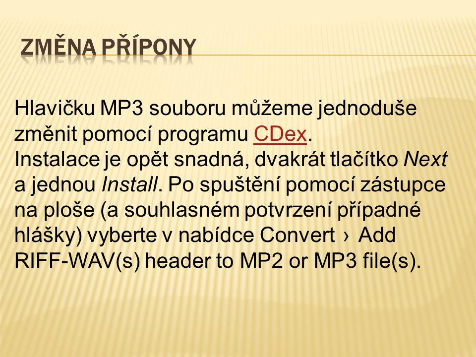 Změna přípony Hlavičku MP3 souboru můžeme jednoduše změnit pomocí programu CDex.