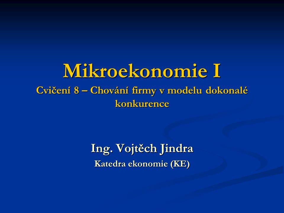 Mikroekonomie I Cvičení 8 – Chování firmy v modelu dokonalé konkurence