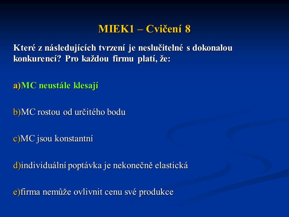 MIEK1 – Cvičení 8 Které z následujících tvrzení je neslučitelné s dokonalou konkurencí Pro každou firmu platí, že: