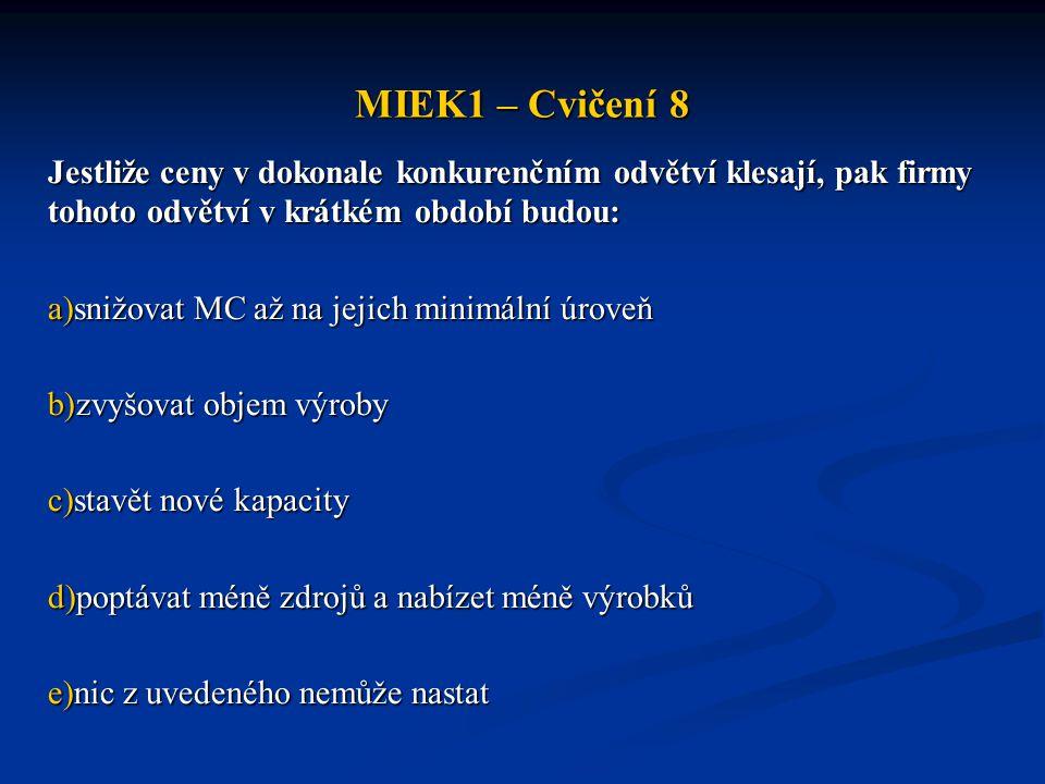MIEK1 – Cvičení 8 Jestliže ceny v dokonale konkurenčním odvětví klesají, pak firmy tohoto odvětví v krátkém období budou: