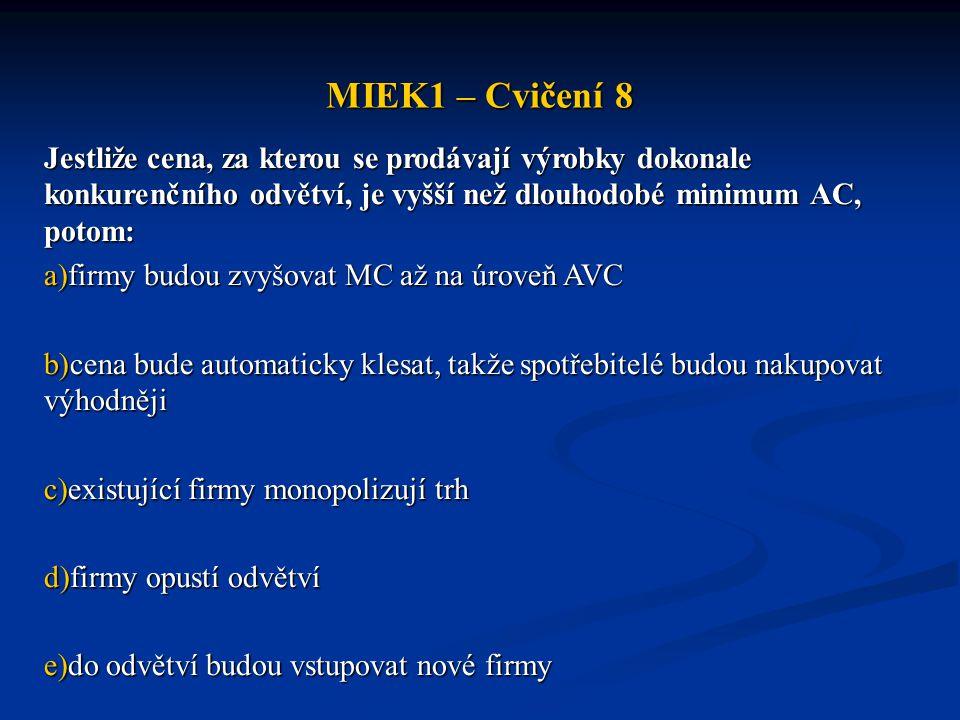 MIEK1 – Cvičení 8 Jestliže cena, za kterou se prodávají výrobky dokonale konkurenčního odvětví, je vyšší než dlouhodobé minimum AC, potom: