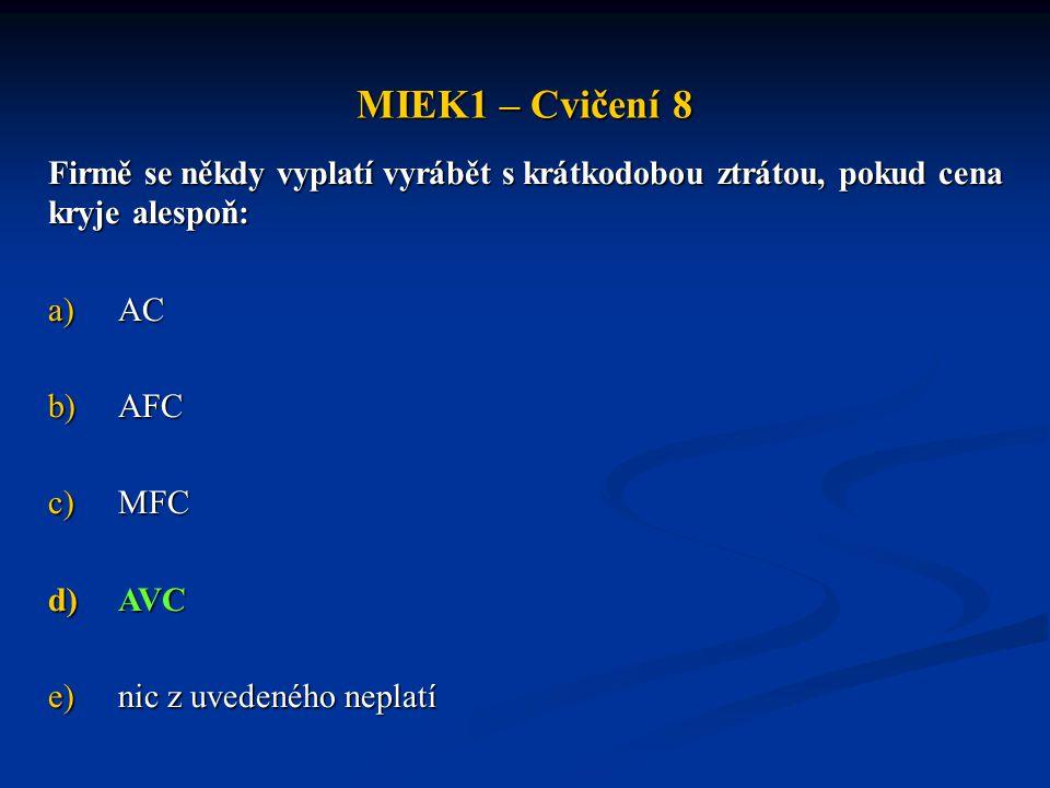 MIEK1 – Cvičení 8 Firmě se někdy vyplatí vyrábět s krátkodobou ztrátou, pokud cena kryje alespoň: AC.