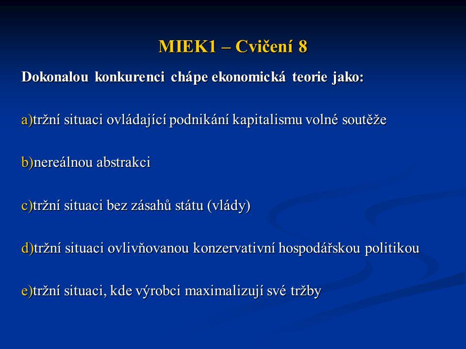 MIEK1 – Cvičení 8 Dokonalou konkurenci chápe ekonomická teorie jako: