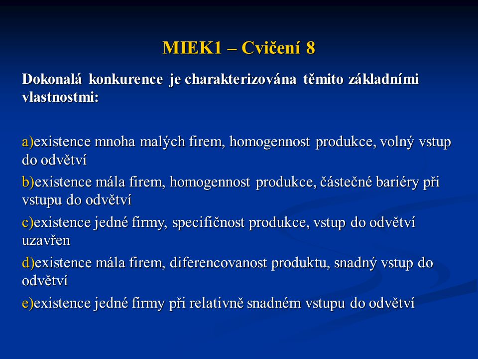 MIEK1 – Cvičení 8 Dokonalá konkurence je charakterizována těmito základními vlastnostmi: