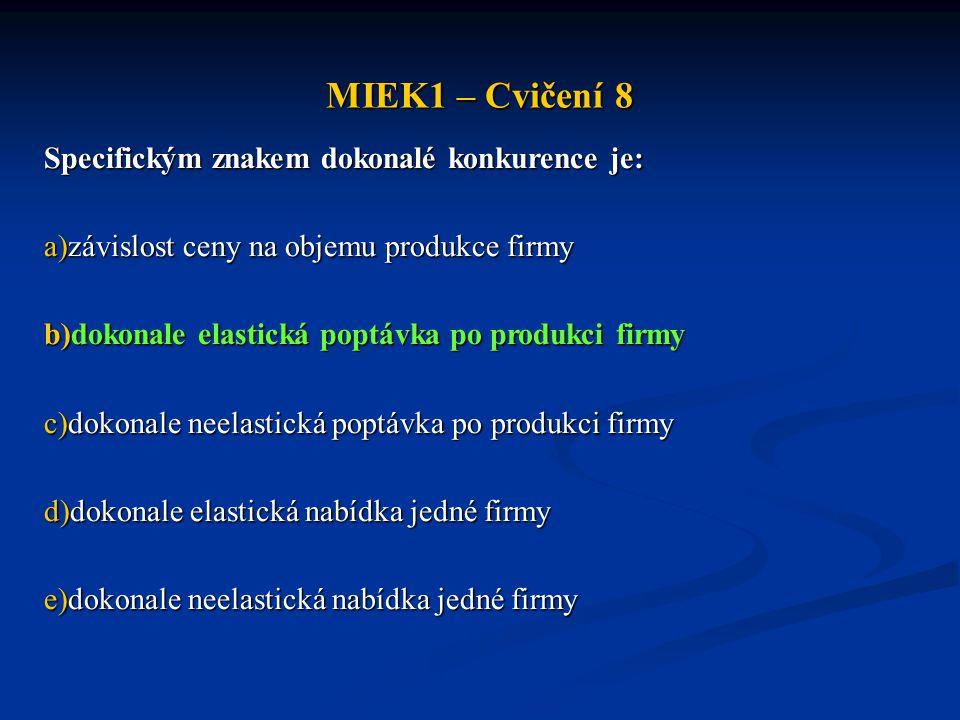 MIEK1 – Cvičení 8 Specifickým znakem dokonalé konkurence je: