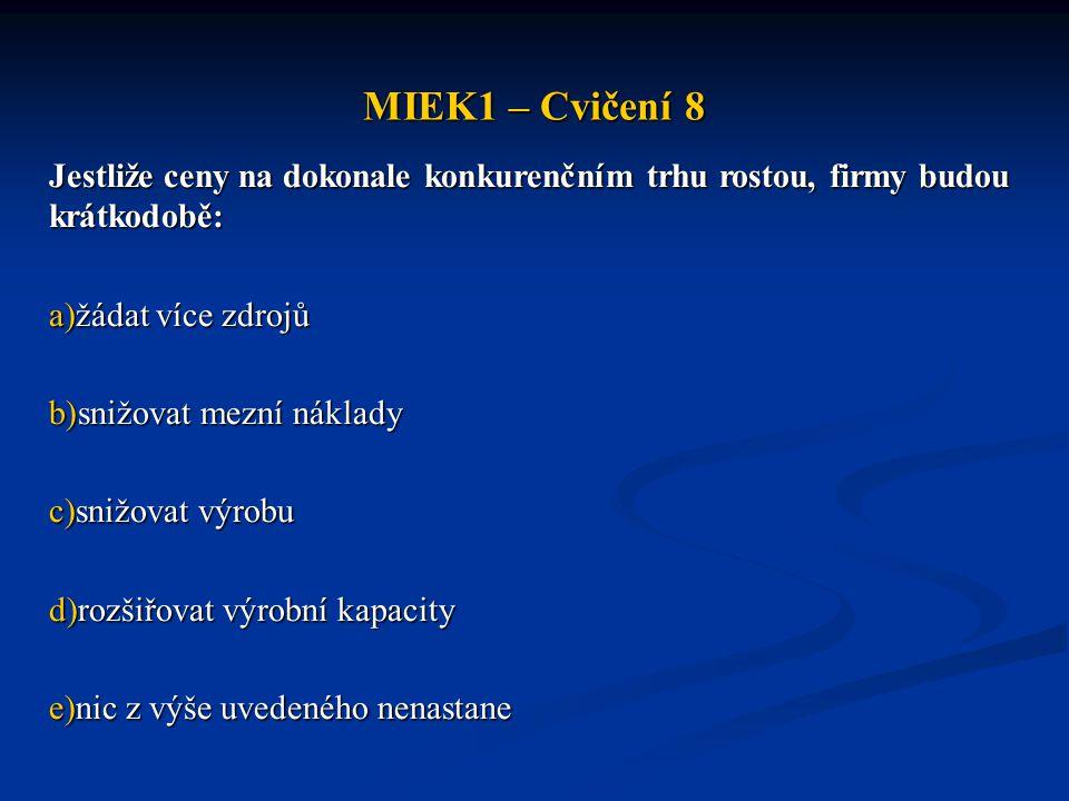 MIEK1 – Cvičení 8 Jestliže ceny na dokonale konkurenčním trhu rostou, firmy budou krátkodobě: žádat více zdrojů.