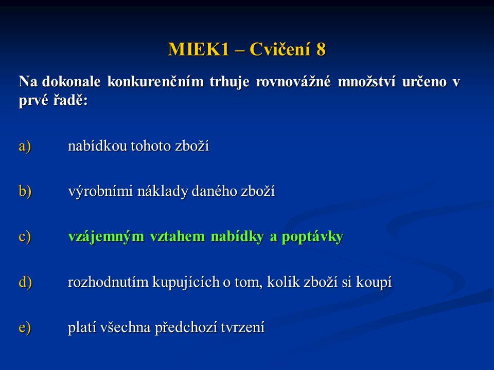 MIEK1 – Cvičení 8 Na dokonale konkurenčním trhuje rovnovážné množství určeno v prvé řadě: nabídkou tohoto zboží.
