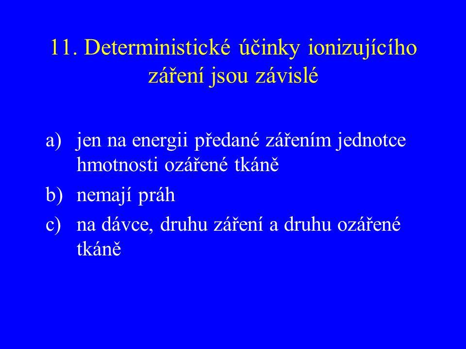 11. Deterministické účinky ionizujícího záření jsou závislé