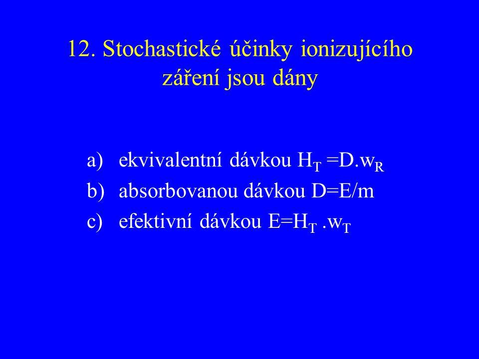 12. Stochastické účinky ionizujícího záření jsou dány