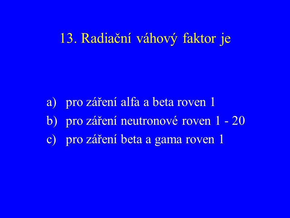 13. Radiační váhový faktor je