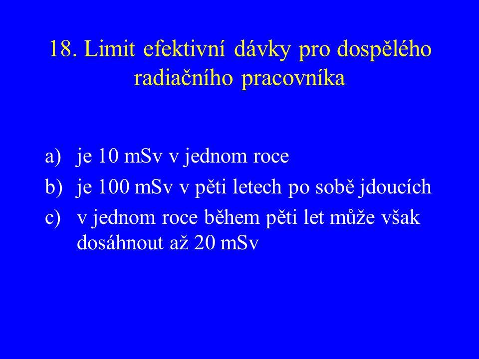 18. Limit efektivní dávky pro dospělého radiačního pracovníka