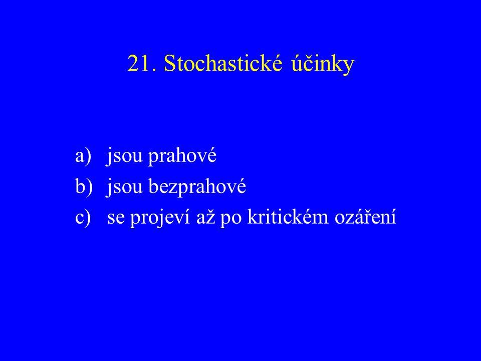 21. Stochastické účinky jsou prahové jsou bezprahové