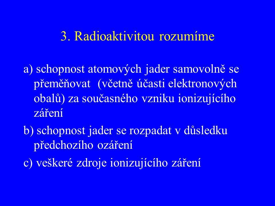 3. Radioaktivitou rozumíme
