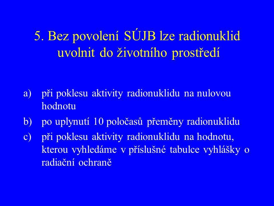 5. Bez povolení SÚJB lze radionuklid uvolnit do životního prostředí