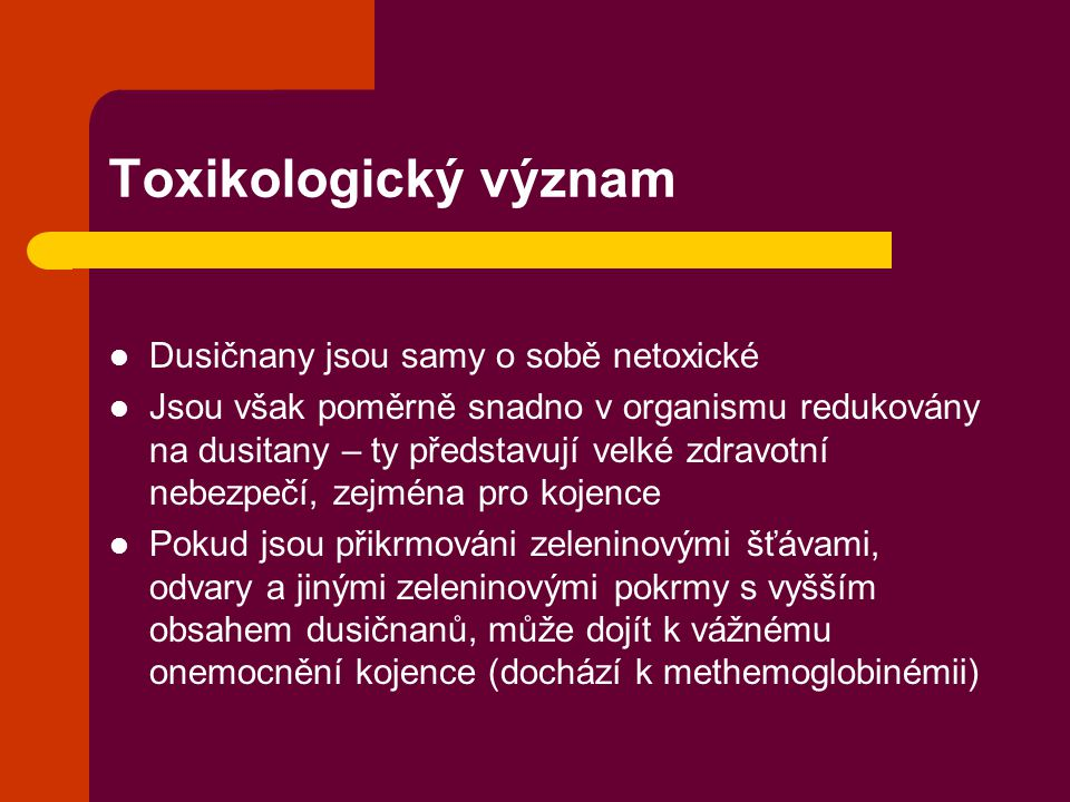 Toxikologický význam Dusičnany jsou samy o sobě netoxické