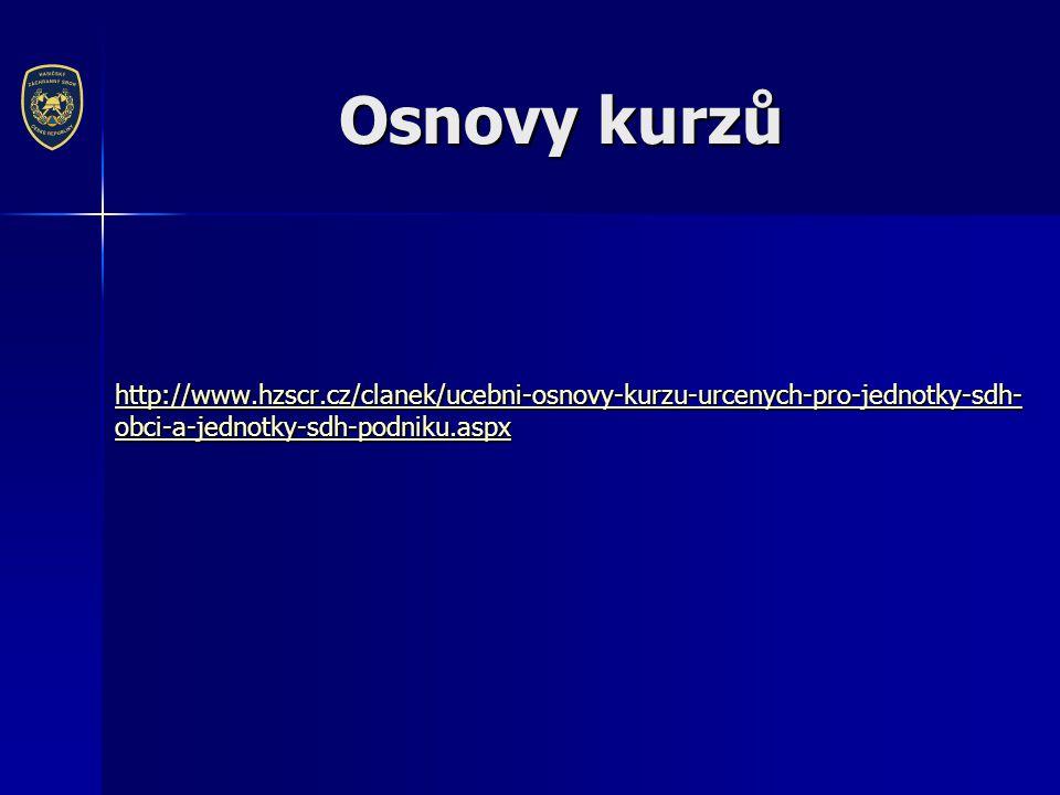 Osnovy kurzů http://www.hzscr.cz/clanek/ucebni-osnovy-kurzu-urcenych-pro-jednotky-sdh-obci-a-jednotky-sdh-podniku.aspx.