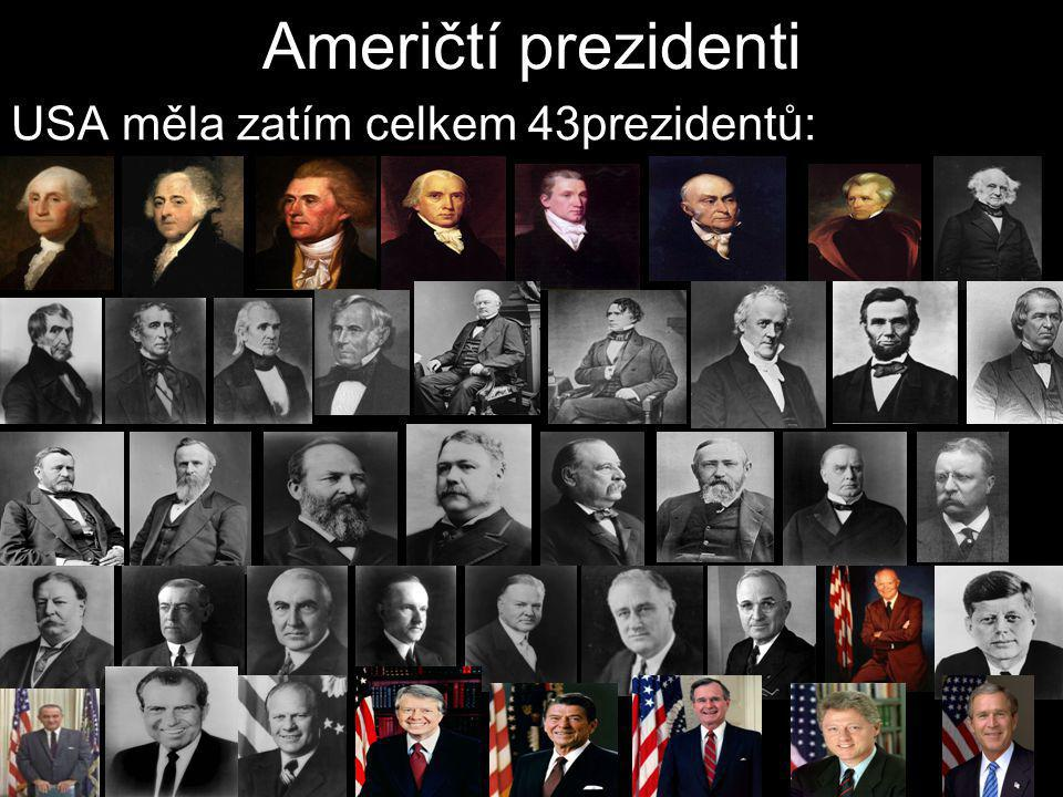 Američtí prezidenti USA měla zatím celkem 43prezidentů:
