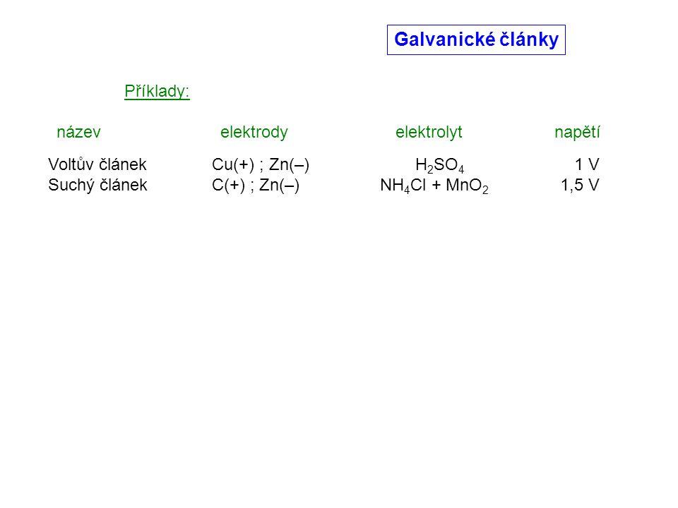 Galvanické články Příklady: název elektrody elektrolyt napětí