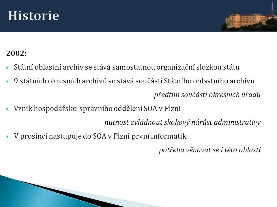 Historie 2002: Státní oblastní archiv se stává samostatnou organizační složkou státu.
