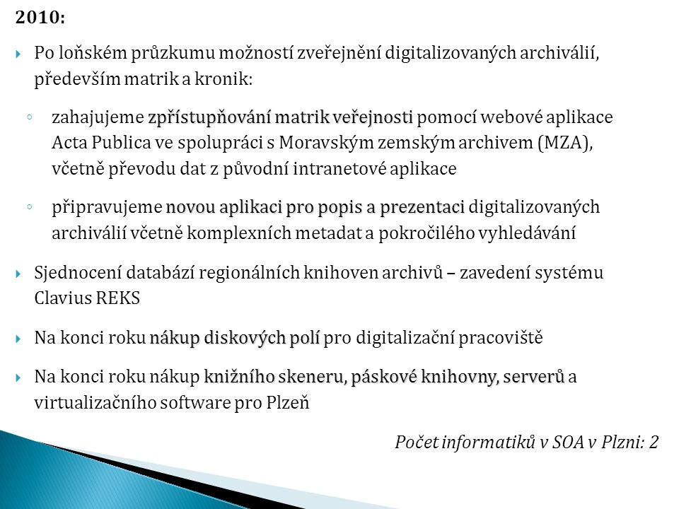 2010: Po loňském průzkumu možností zveřejnění digitalizovaných archiválií, především matrik a kronik: