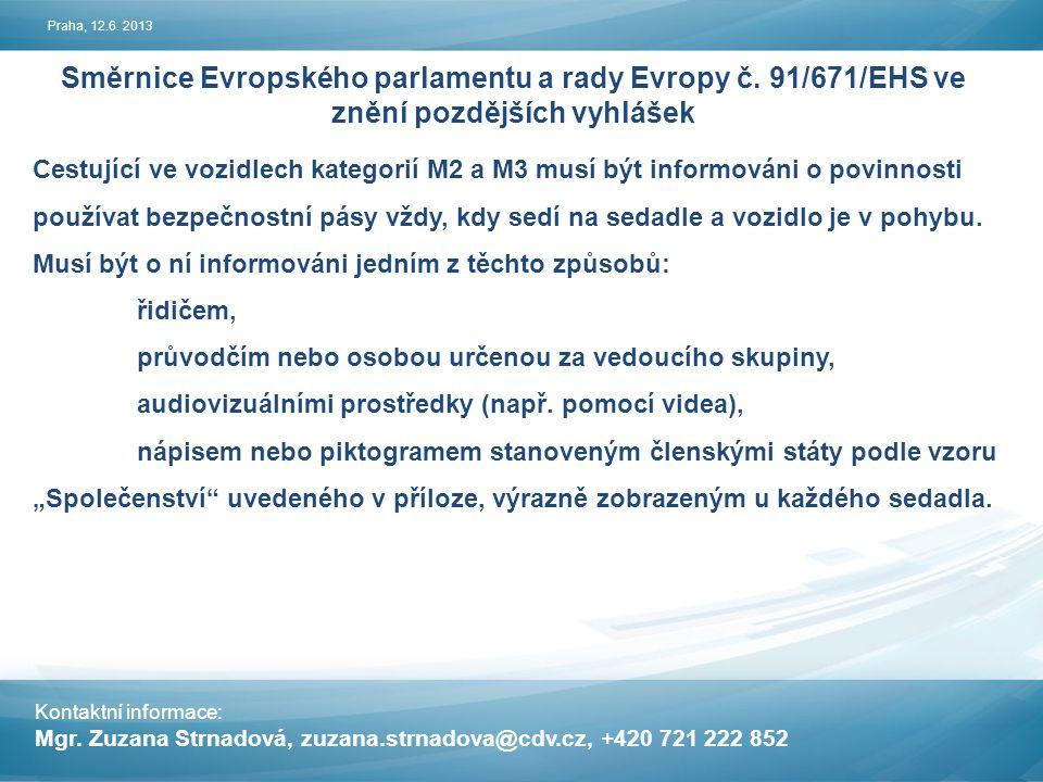 Praha, 12.6. 2013 Směrnice Evropského parlamentu a rady Evropy č. 91/671/EHS ve znění pozdějších vyhlášek.