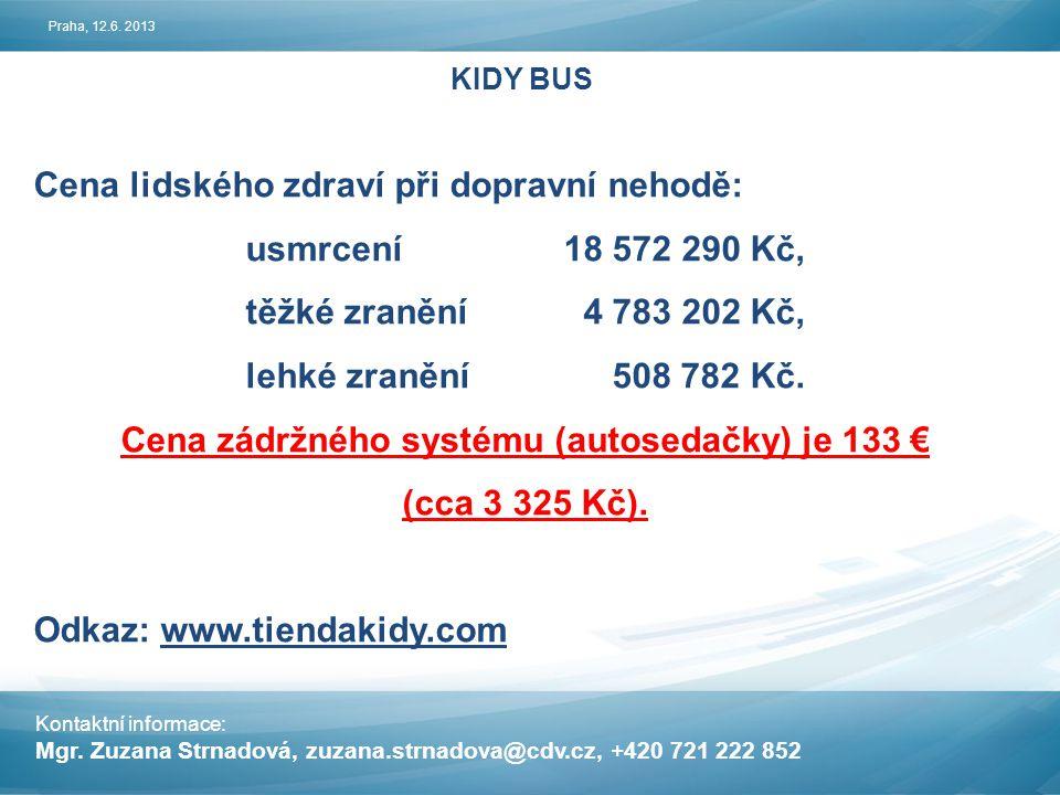 Cena zádržného systému (autosedačky) je 133 €