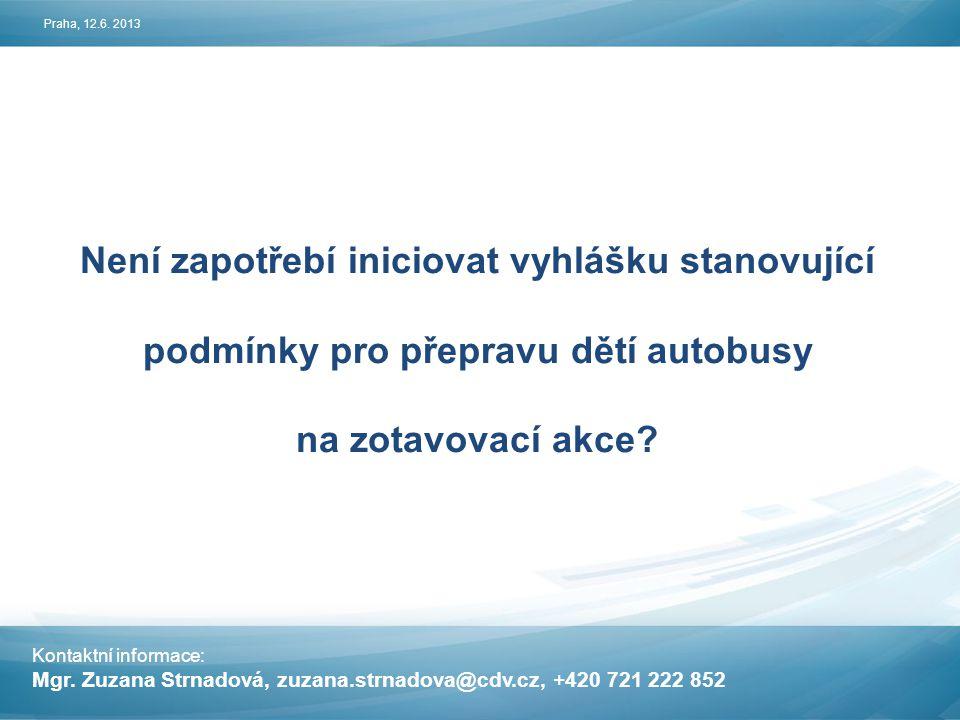 Praha, 12.6. 2013 Není zapotřebí iniciovat vyhlášku stanovující podmínky pro přepravu dětí autobusy.
