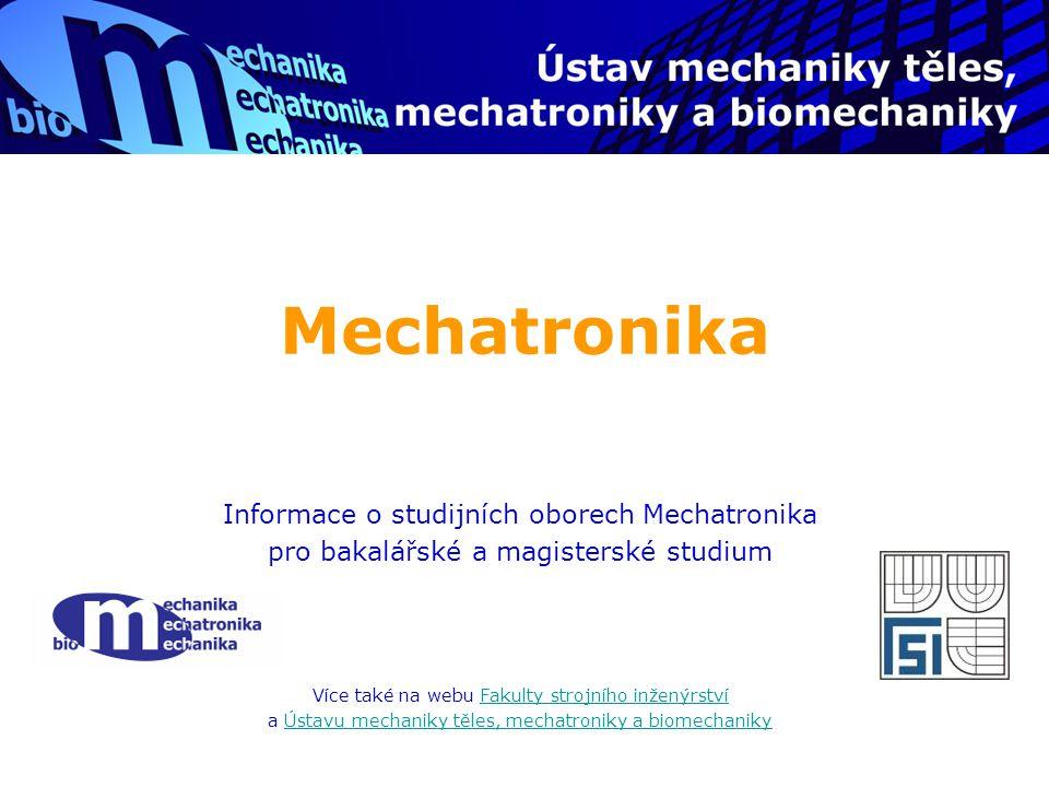 Mechatronika Informace o studijních oborech Mechatronika