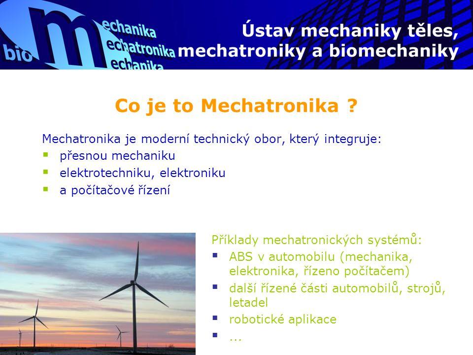 Co je to Mechatronika Mechatronika je moderní technický obor, který integruje: přesnou mechaniku.