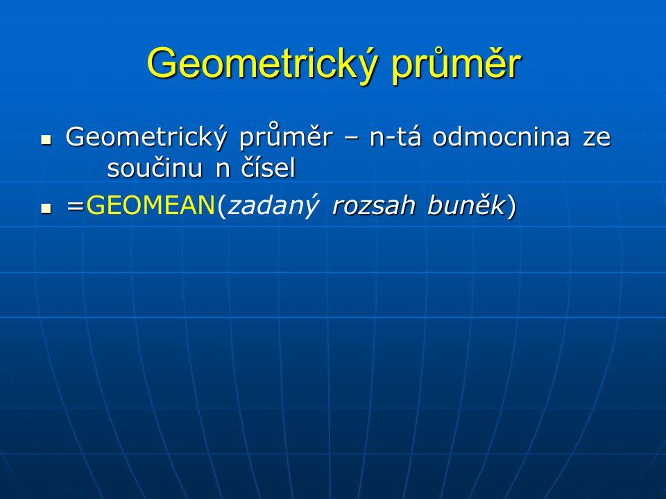 Geometrický průměr Geometrický průměr – n-tá odmocnina ze součinu n čísel.