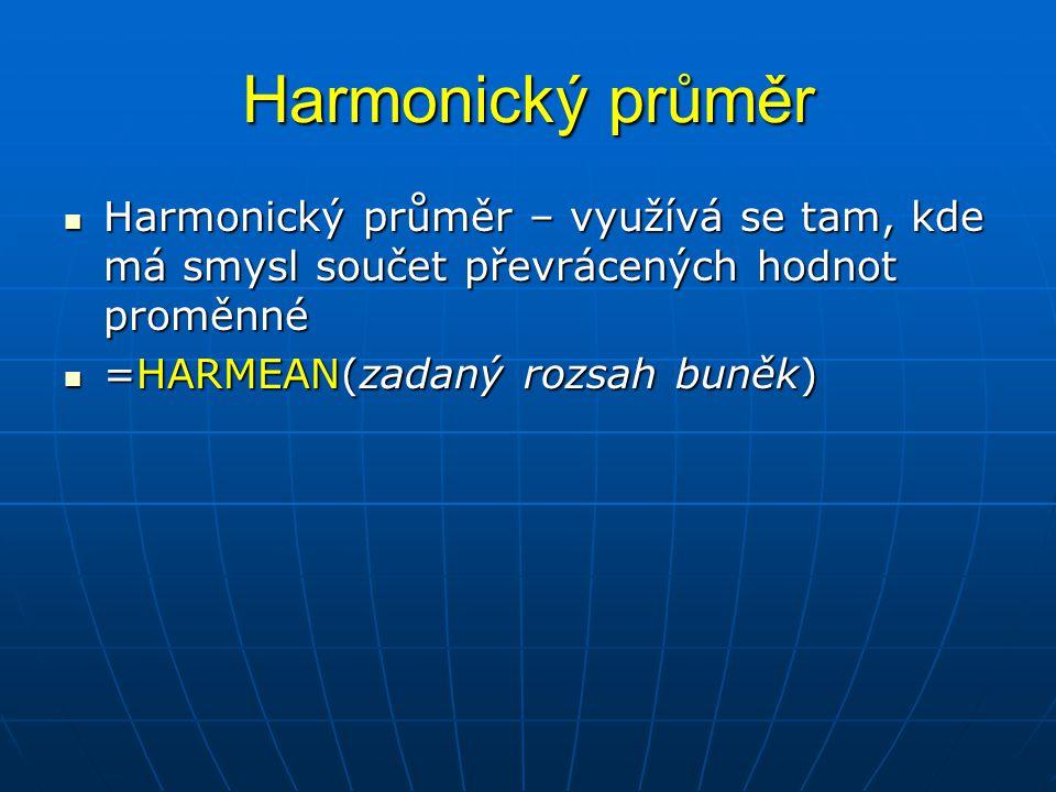 Harmonický průměr Harmonický průměr – využívá se tam, kde má smysl součet převrácených hodnot proměnné.
