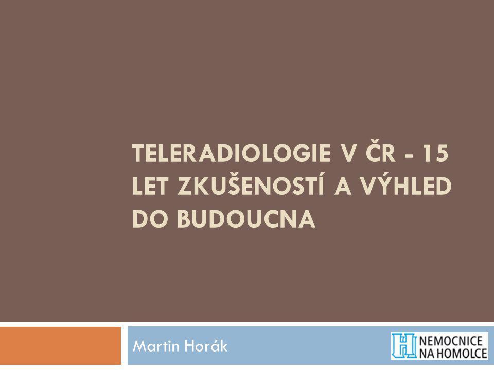 TELERADIOLOGIE V ČR - 15 LET ZKUŠENOSTÍ A VÝHLED DO BUDOUCNA