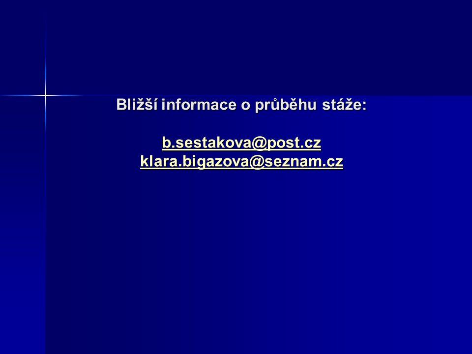 Bližší informace o průběhu stáže: b. sestakova@post. cz klara