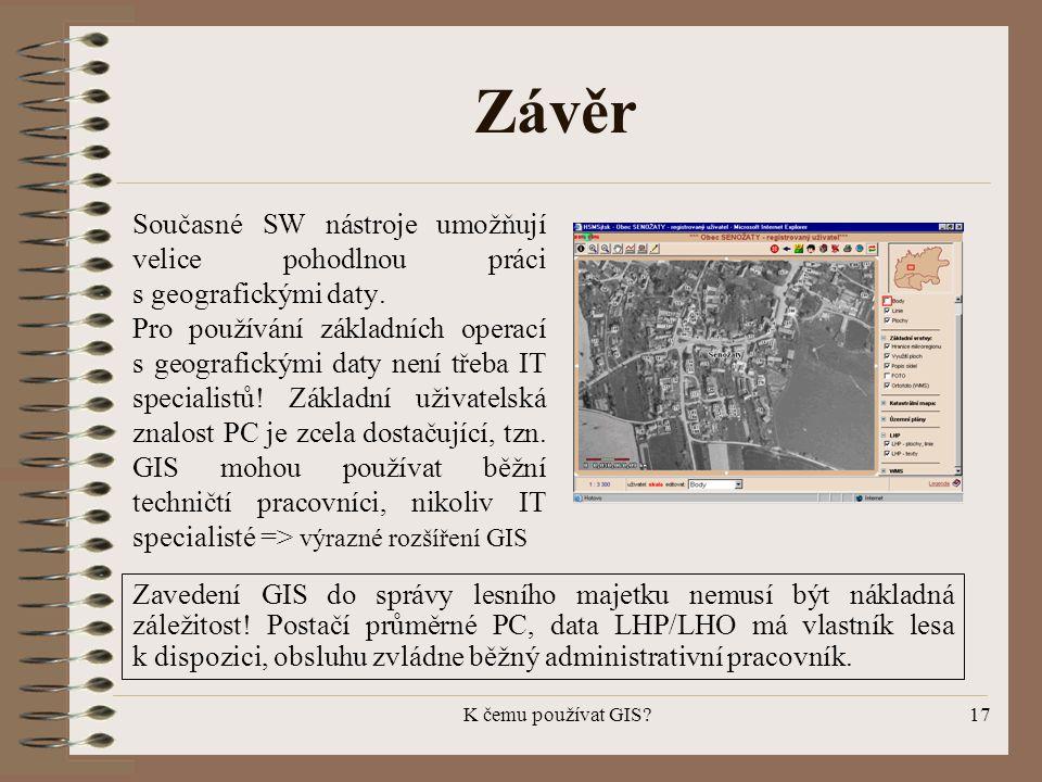 Závěr Současné SW nástroje umožňují velice pohodlnou práci s geografickými daty.