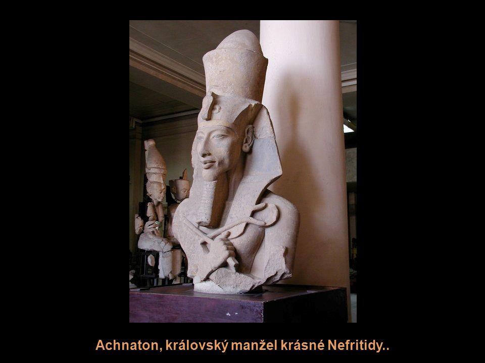 Achnaton, královský manžel krásné Nefritidy..