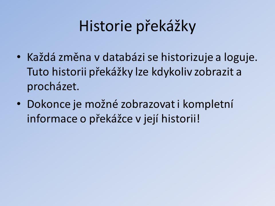 Historie překážky Každá změna v databázi se historizuje a loguje. Tuto historii překážky lze kdykoliv zobrazit a procházet.
