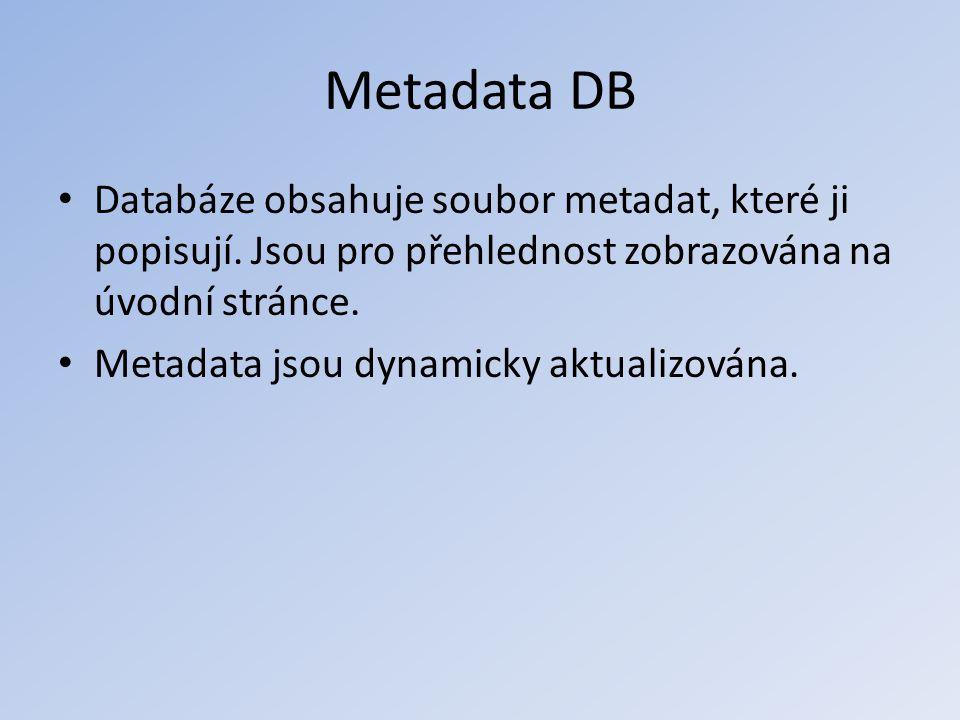 Metadata DB Databáze obsahuje soubor metadat, které ji popisují. Jsou pro přehlednost zobrazována na úvodní stránce.