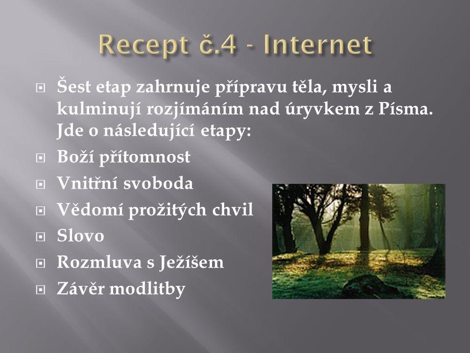 Recept č.4 - Internet Šest etap zahrnuje přípravu těla, mysli a kulminují rozjímáním nad úryvkem z Písma. Jde o následující etapy: