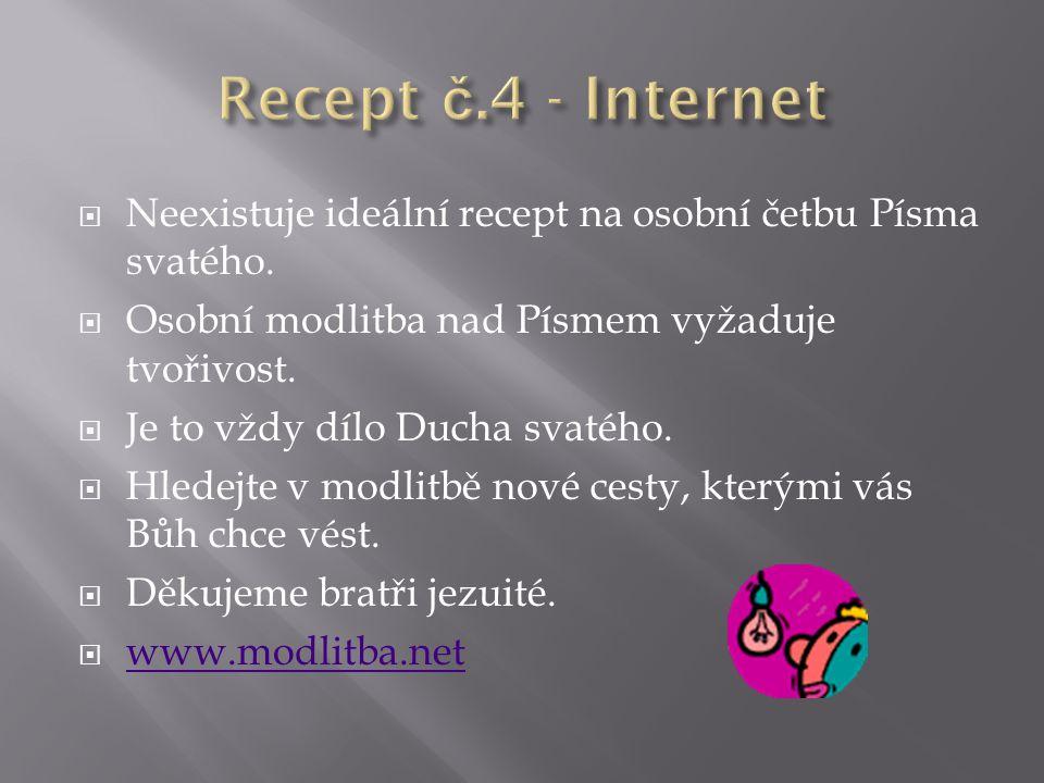 Recept č.4 - Internet Neexistuje ideální recept na osobní četbu Písma svatého. Osobní modlitba nad Písmem vyžaduje tvořivost.