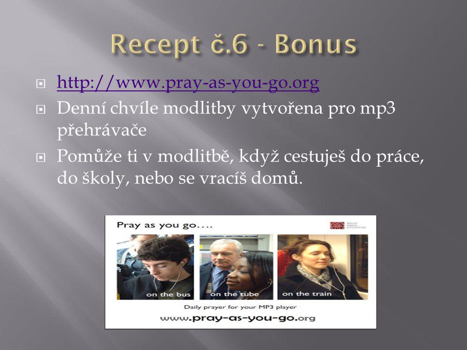 Recept č.6 - Bonus http://www.pray-as-you-go.org