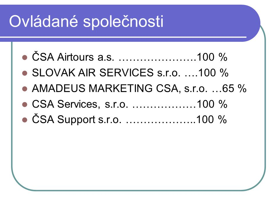Ovládané společnosti ČSA Airtours a.s. ………………….100 %