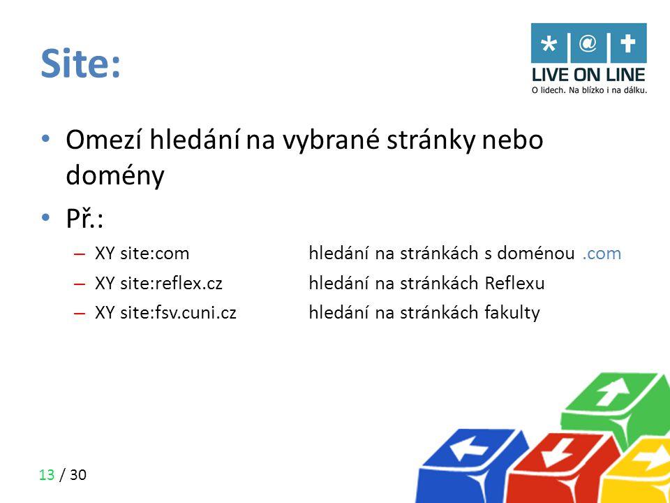 Site: Omezí hledání na vybrané stránky nebo domény Př.: