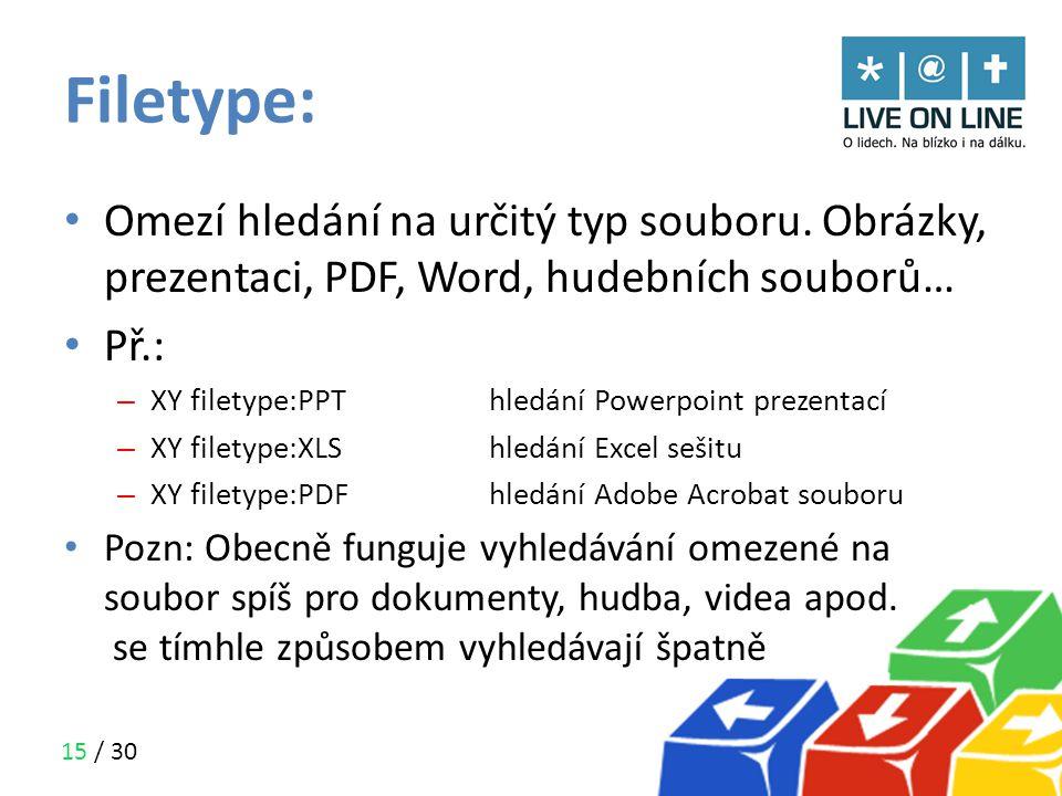 Filetype: Omezí hledání na určitý typ souboru. Obrázky, prezentaci, PDF, Word, hudebních souborů… Př.: