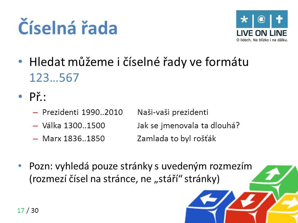 Číselná řada Hledat můžeme i číselné řady ve formátu 123…567 Př.: